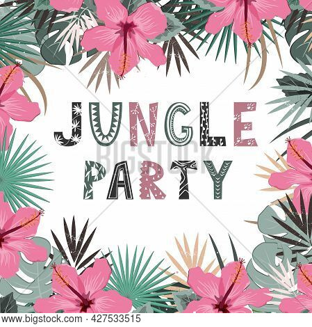 Jungle Party Invitation Hand Lettering Exotic With Hibiscus Flowers And Tropical Leaves Frame. Vecto