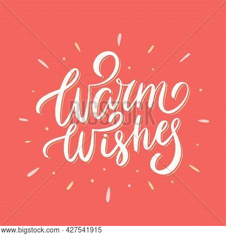 Warm Wishes. Vector Handwritten Lettering. Greeting Card. Vector Illustration.