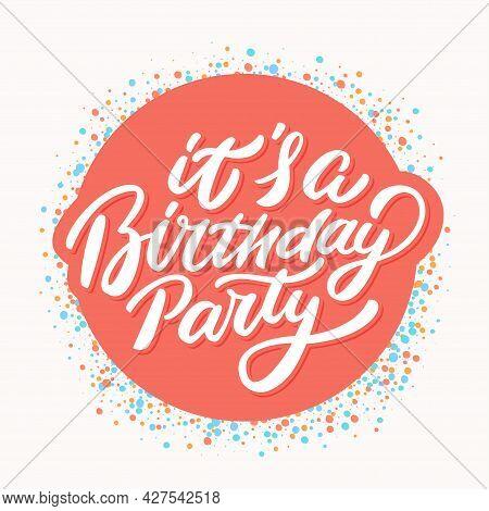 Its Birthday Party. Vector Handwritten Lettering Banner. Vector Illustration.