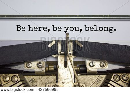 You Belong Here Symbol. Words 'be Here, Be You, Belong' Typed On Retro Typewriter. Diversity, Inclus