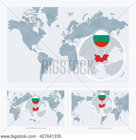 Magnified Bulgaria Over Map Of The World, 3 Versions Of The World Map With Flag And Map Of Bulgaria.