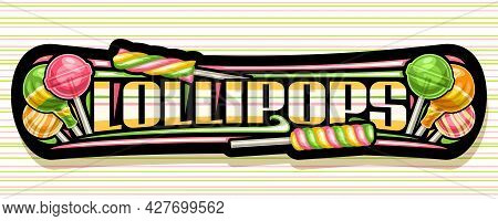 Vector Banner For Lollipop, Black Signage With Illustration Of Various Wrapping Green And Yellow Fru
