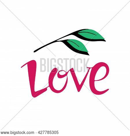 Lettering Love In Pink With A Sprig Of Leaves, Hand-drawn. Vector Illustration . Design For Printing