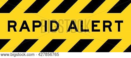 Yellow And Black Color With Line Striped Label Banner With Word Rapid Alert