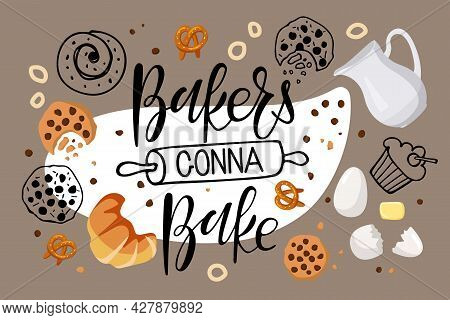 Bakers Gonna Bake. Hand Written Calligraphy Lettering With With Baking Ingredients And Bread Product