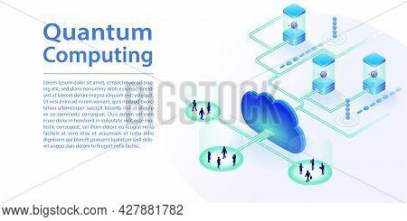 Quantum Computing And Cloud Computing Concept As Web Banner. Isometric 3d Vector Illustration Of Qua