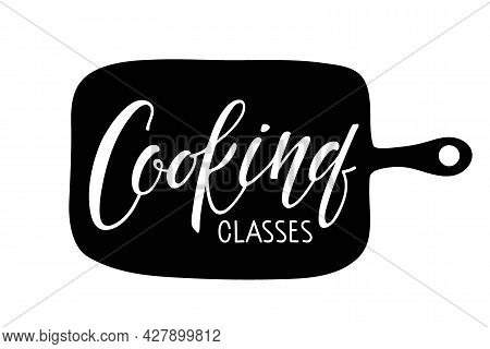 Cooking Classes Handwritten Lettering On Cutting Board. School Of Cooking Logo Template. Poster For