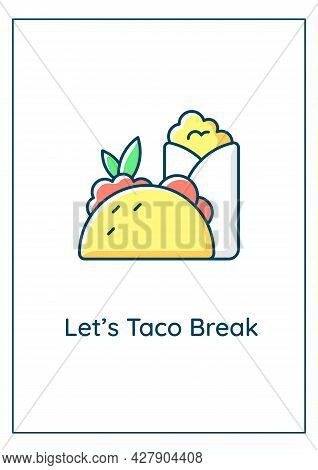 Lets Taco Break Greeting Card With Color Icon Element. Traditional Mexican Dishes. Postcard Vector D