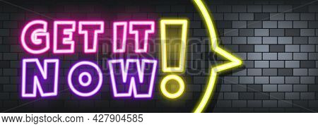 Get It Now Neon Text On The Stone Background. Get It Now. For Business, Marketing And Advertising. V