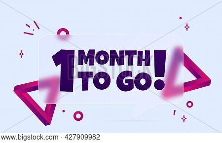 1 Month To Go. Speech Bubble Banner With 1 Month To Go Text. Glassmorphism Style. For Business, Mark