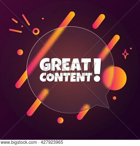 Great Content. Speech Bubble Banner With Great Content Text. Glassmorphism Style. For Business, Mark