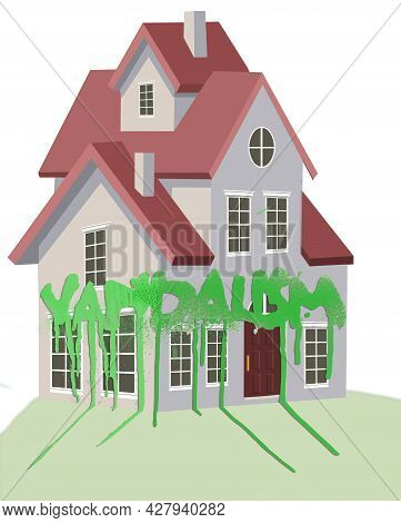 Here Is A House Spray Painted By Vandals And The Word Vandalism Is Also Seen In This 3-d Illustratio
