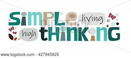 Simple Living High Thinking Affirmation Quotes Artistic Vector Text. Phrase For Banner, Advertisemen
