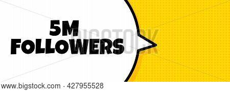 5 M Followers. Speech Bubble Banner With 5 Million Followers Text. Loudspeaker. For Business, Market