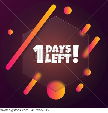 1 Days Left. Speech Bubble Banner With 1 Days Left Text. Glassmorphism Style. For Business, Marketin