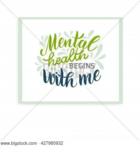 Mental Health Day Quote. Mental Health Begins With Me. Motivational And Inspirational Design For Pri