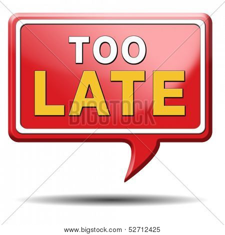 too late time is up and you missed the deadline train or flight connection poster