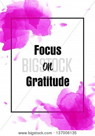 Focus on gratitude inspirational message with watercolor frame background