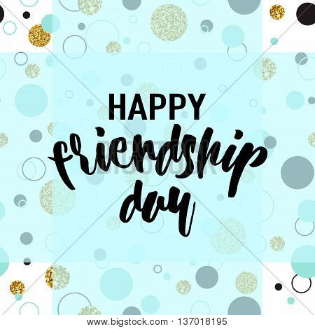 Vector illustration of modern happy friendship day felicitation in fashion geometric style with lettering text sign, glitter shining texture and color dots, circle, point on seamless background.