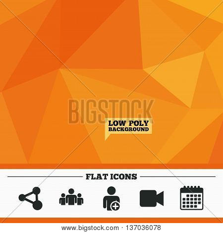 Triangular low poly orange background. Group of people and share icons. Add user and video camera symbols. Communication signs. Calendar flat icon. Vector