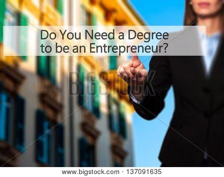 Do You Need A Degree To Be An Entrepreneur ? - Businesswoman Pressing High Tech  Modern Button On A