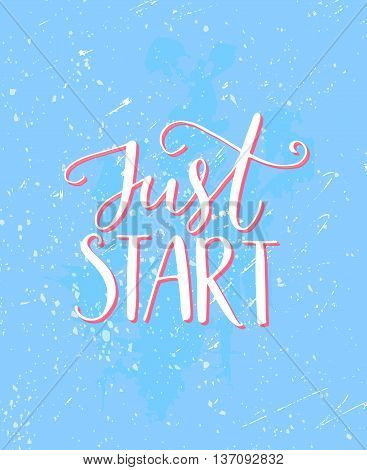Just start motivation saying. Grunge typography poster, blue and pink colors with texture. Inspirational quote about sport, business, weight loose