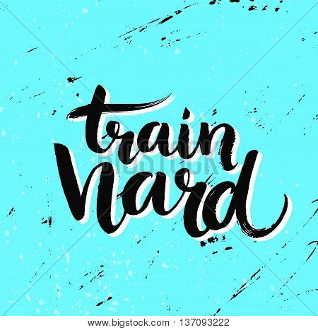 Train hard. Grunge typography poster, blue color with texture. Motivation quote about sport and fitness, gym poster.