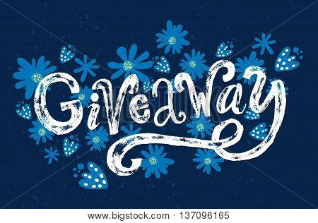 Giveaway word. Custom rough typography  with grunge texture on blue background with flowers. Ruffle banner