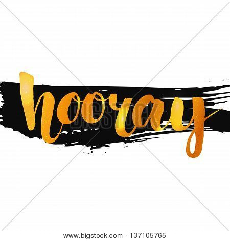 Hooray - inspirational quote, gold calligraphy on black ink stroke. Vector brush lettering