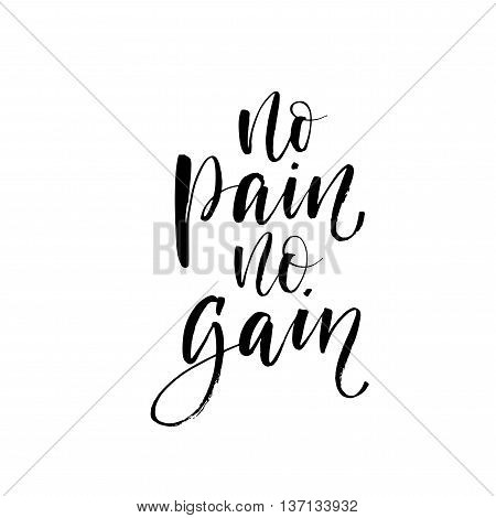 No pain no gain phrase. Hand drawn lettering background. Ink illustration. Modern brush calligraphy. Hand drawn lettering background. Hand drawn saying.