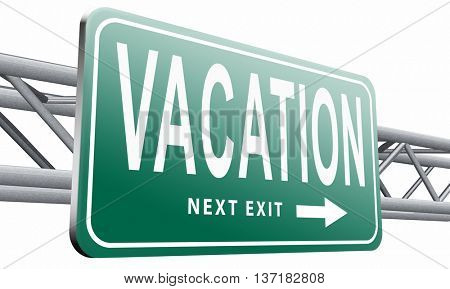 vacation or a holiday enjoy life and travel the world summer or winter vacation, road sign billboard, 3D illustration on white background
