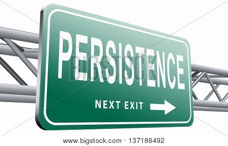Persistence will pay off! Never stop or quit! Keep on trying, try again until you succeed determination, road sign billboard, 3D illustration, isolated on white background