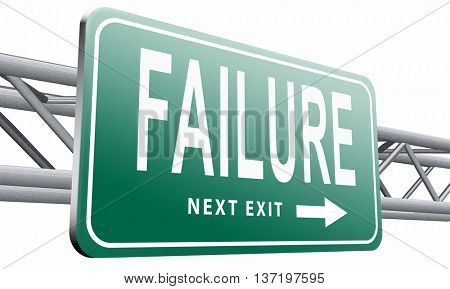 failure fail exam or attempt can be bad especially when failing an important job task or in your study failing an exam, road sign billboard, 3D illustration isolated on white.