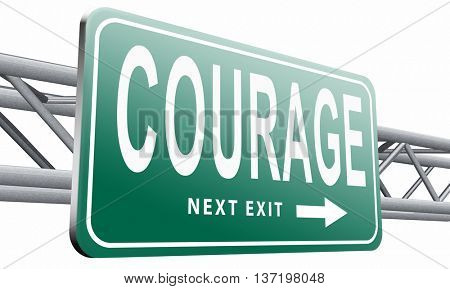 courage and bravery the ability to confront fear pain danger uncertainty and intimidation fearless, road sign billboard, 3D illustration isolated on white.