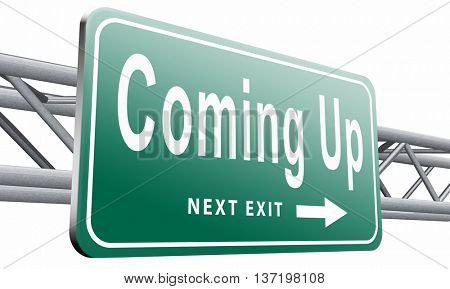 Coming up or soon expecting in the near future, road sign billboard event or gig announcement, 3D illustration isolated on white.