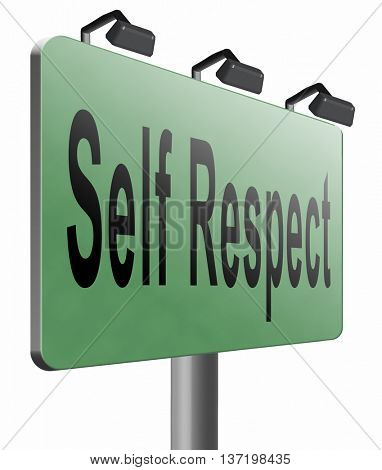Self respect or dignity self esteem or respect confidence and pride, road sign billboard, 3D illustration, isolated on white