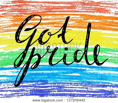 Got pride handwriting grunge inscription on crayon rainbow background. Calligraphy lettering for banner, poster, postcard. Design for International day against homophobia. Vector illustration.