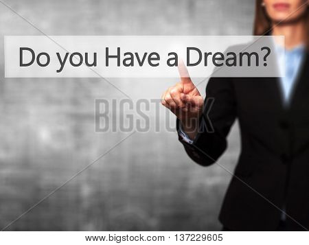 Do You Have A Dream ? - Business Woman Point Finger On Push Touch Screen And Pressing Digital Virtua