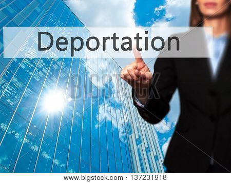 Deportation - Business Woman Point Finger On Push Touch Screen And Pressing Digital Virtual Button.