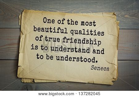 Quote by Seneca (54 BC - 39 AD). One of the most beautiful qualities of true friendship is to understand and to be understood.