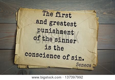 Quote of the Roman philosopher Seneca (4 BC-65 AD). The first and greatest punishment of the sinner is the conscience of sin.