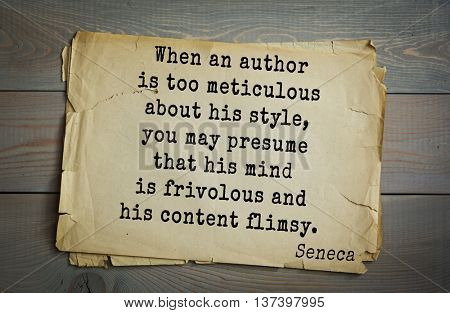 Quote of the Roman philosopher Seneca (4 BC-65 AD). When an author is too meticulous about his style, you may presume that his mind is frivolous and his content flimsy.