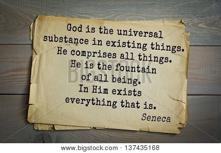 Quote of the Roman philosopher Seneca (4 BC-65 AD). God is the universal substance in existing things. He comprises all things. He is the fountain of all being. In Him exists everything that is.
