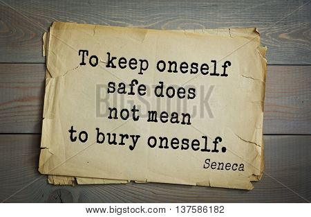 Quote of the Roman philosopher Seneca (4 BC-65 AD). To keep oneself safe does not mean to bury oneself.