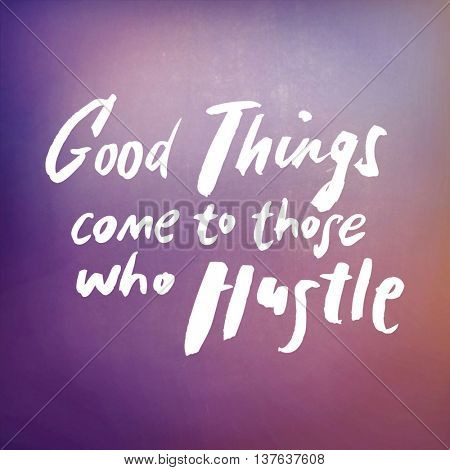 Motivational Quote on abstract color background - Good Things come to those who Hustle