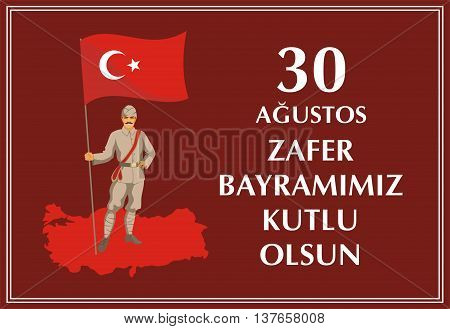 30 Agustos Zafer Bayrami. Greeting card Turkey National Day Victory 30 August . The standard-bearer in a military uniform of the early 20th century holds a flag of Turkey