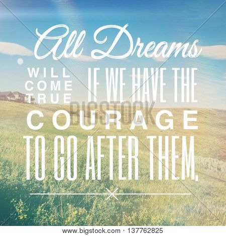 Motivational Quote - All Dreams will come true if we have the courage to go after them