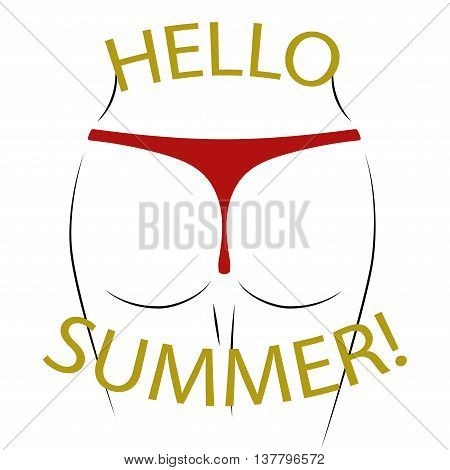 T shirt typography graphics Hello summer. Sexy butt silhouette. Woman erotic ass. Cartoon fashion model body. Buttocks legs feminine panties. Symbol of holiday vacation travel. Vector illustration