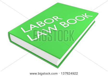 "3D illustration of ""LABOR LAW BOOK"" script on a book isolated on white. poster"