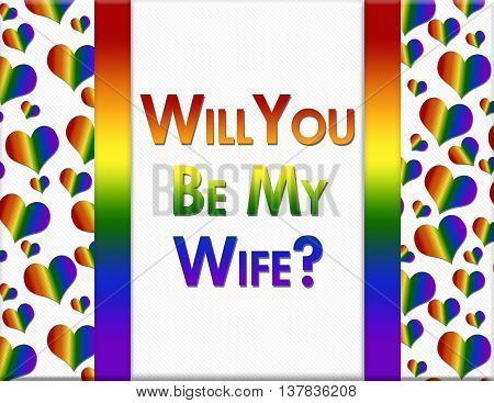 LGBT Will You Be My Wife Message A multicolored frame with words Will You Be My Wife and LGBT pride colored hearts, 3D Illustration